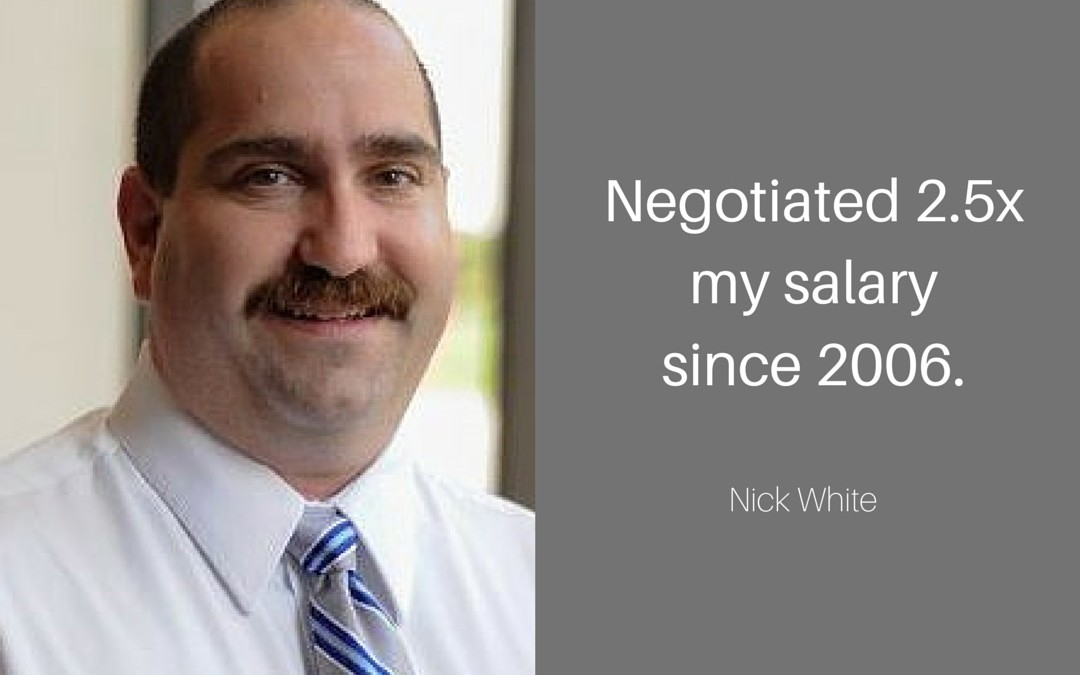 Negotiating skills give Nick the confidence to earn what he is worth.