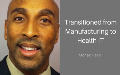 Michael Transitioned from Manufacturing to Health IT